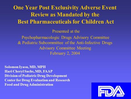 1 One Year Post Exclusivity Adverse Event Review as Mandated by the Best Pharmaceuticals for Children Act Presented at the Psychopharmacologic Drugs Advisory.
