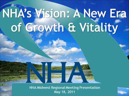 NHA Midwest Regional Meeting Presentation May 18, 2011.