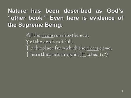 "1 Nature has been described as God's ""other book."" Even here is evidence of the Supreme Being. All the rivers run into the sea, All the rivers run into."