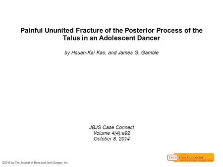 Painful Ununited Fracture of the Posterior Process of the Talus in an Adolescent Dancer by Hsuan-Kai Kao, and James G. Gamble JBJS Case Connect Volume.