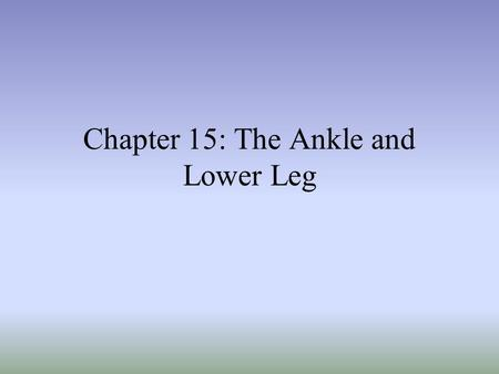 Chapter 15: The Ankle and Lower Leg. Bones of Lower Leg and Foot.