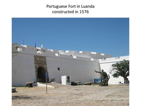 Portuguese Fort in Luanda constructed in 1576. Transatlantic Slave Trade from Africa, 1551–1850.