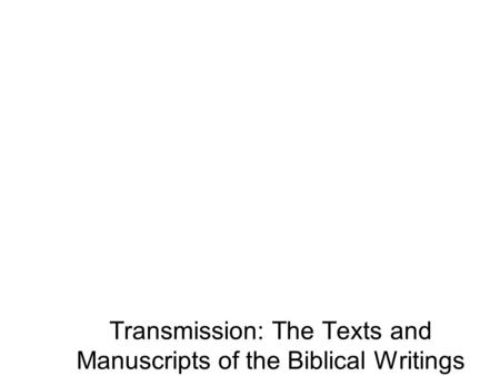Transmission: The Texts and Manuscripts of the Biblical Writings.