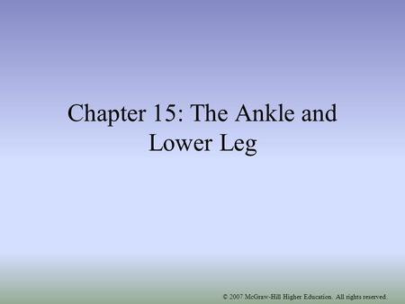 © 2007 McGraw-Hill Higher Education. All rights reserved. Chapter 15: The Ankle and Lower Leg.
