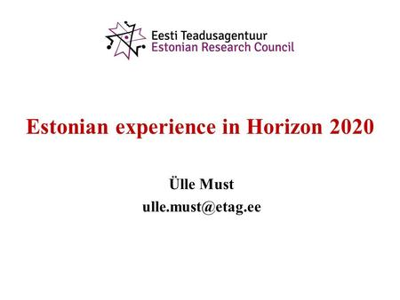 Estonian experience in Horizon 2020 Ülle Must