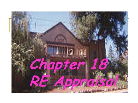 Chapter 18 RE Appraisal. Terms Appraisal:Estimate of Value of Something Capitalize: Convert Future Income into PV Valuation:Appraisers' Step by Step Process.