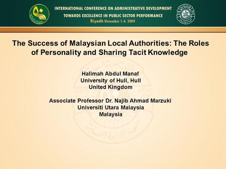 The Success of Malaysian Local Authorities: The Roles of Personality and Sharing Tacit Knowledge Halimah Abdul Manaf University of Hull, Hull United Kingdom.