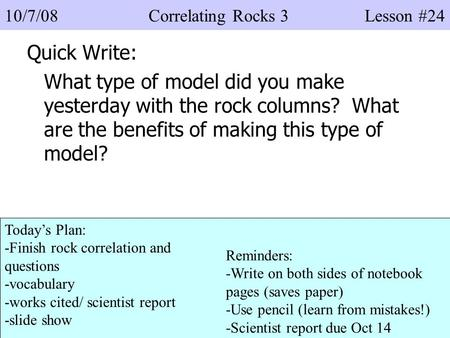 Quick Write: What type of model did you make yesterday with the rock columns? What are the benefits of making this type of model? 10/7/08 Correlating Rocks.