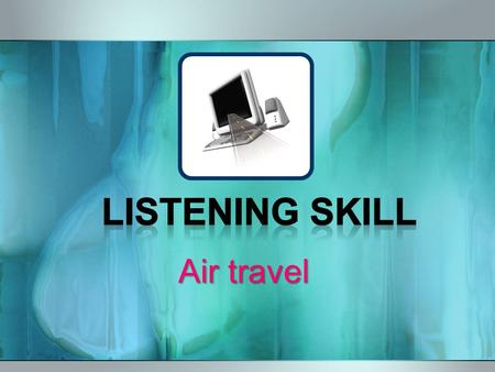 Air travel. Listen to an interview with a travel industry consultant. Click here.