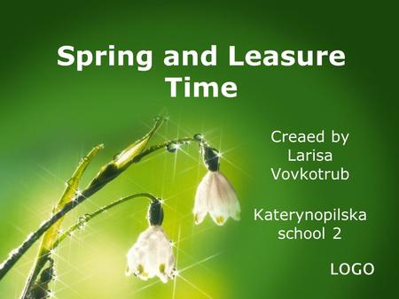 LOGO Spring and Leasure Time Creaed by Larisa Vovkotrub Katerynopilska school 2.