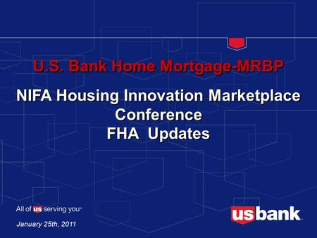 U.S. Bank Home Mortgage-MRBP NIFA Housing Innovation Marketplace Conference FHA Updates January 25th, 2011.