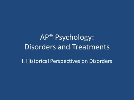 historical perspectives in abnormal psychology Behavior 6–10 criteria for determining abnormality cultural bases of  abnormal behavior historical perspectives on abnormal behavior  10–.