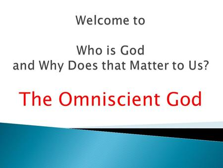 The Omniscient God.  Introduction  The Eternal God  The Immutable God  The Omnipotent God  The Omniscient God  The Omnipresent God  The Holy God.