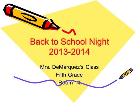 Back to School Night 2013-2014 Mrs. DeMarquez's Class Fifth Grade Room 14.