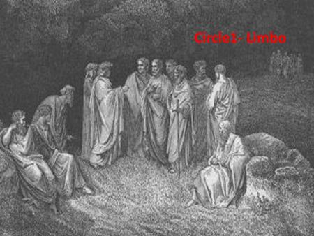 Circle1- Limbo. Dante's First Circle of Hell is resided by virtuous non-Christians and unbaptized pagans who are punished with eternity in an inferior.