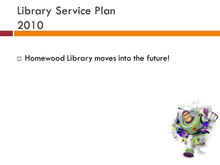 Library Service Plan 2010  Homewood Library moves into the future!