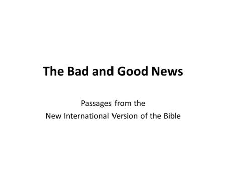 The Bad and Good News Passages from the New International Version of the Bible.