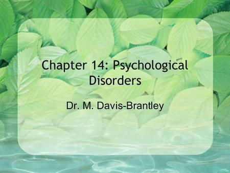 Chapter 14: Psychological Disorders Dr. M. Davis-Brantley.