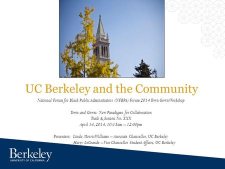 UC Berkeley and the Community National Forum for Black Public Administrators (NFBPA) Forum 2014 Town Gown Workshop Town and Gown: New Paradigms for Collaboration.