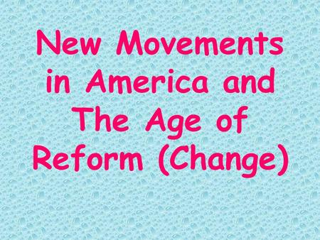 New Movements in America and The Age of Reform (Change)