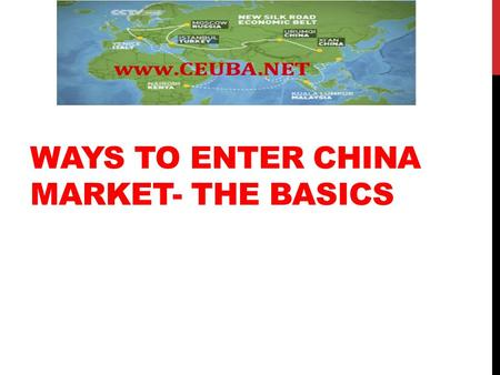 WAYS TO ENTER CHINA MARKET- THE BASICS. WAYS TO ENTER CHINA MARKET Direct exporting –B2C, C2C-goods and services from your country directly to the Chinese/Asian.