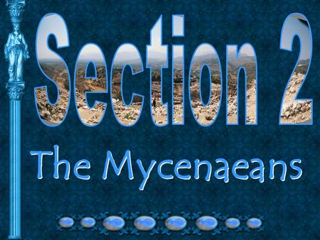 The Mycenaeans. Mycenae Who were the Mycenaeans? Began migrating – 2000 B.C. Came from grasslands of southern Russia Settled in lowlands of Greece Began.
