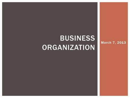 March 7, 2013 BUSINESS ORGANIZATION.  More formal/complex than a proprietorship (one owner)  Partnership agreement: a written agreement among ALL owners.