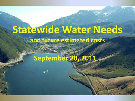 Statewide Water Needs and future estimated costs September 20, 2011.