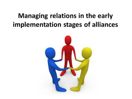 Managing relations in the early implementation stages of alliances.