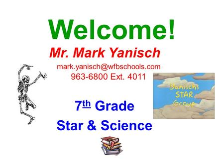 Welcome! Mr. Mark Yanisch 963-6800 Ext. 4011 7 th Grade Star & Science.