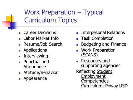 Work Preparation – Typical Curriculum Topics Career Decisions Labor Market Info Resume/Job Search Applications Interviewing Punctual and Attendance Attitude/Behavior.