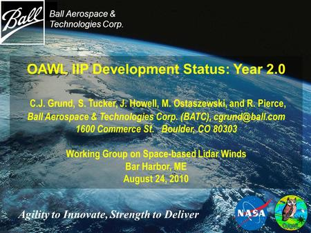 OAWL IIP Development Status: Year 2.0 C.J. Grund, S. Tucker, J. Howell, M. Ostaszewski, and R. Pierce, Ball Aerospace & Technologies Corp. (BATC),