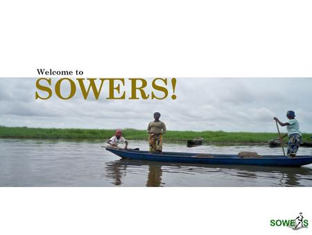 SOWERS! Welcome to...touching lives, transforming nations www.sowersintl.org.