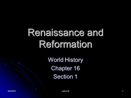 Renaissance <strong>and</strong> Reformation World History Chapter 16 Section 1 8/25/20151John3:16.