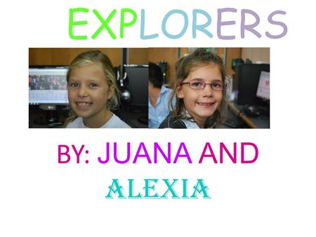 EXPLORERS BY: JUANA AND ALEXIA. MARCO POLO Marco Polo was born in Venice Italy 1254. He went to China in 1271 with his uncle and he was a teenager. They.