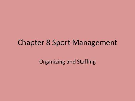 Chapter 8 Sport Management Organizing and Staffing.