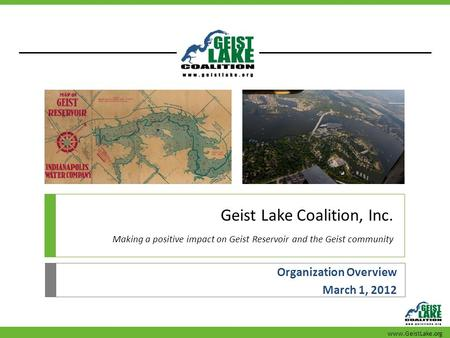 Geist Lake Coalition, Inc. Making a positive impact on Geist Reservoir and the Geist community Organization Overview March 1, 2012 www.GeistLake.org.