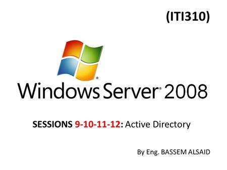 (ITI310) SESSIONS 9-10-11-12: Active Directory By Eng. BASSEM ALSAID.