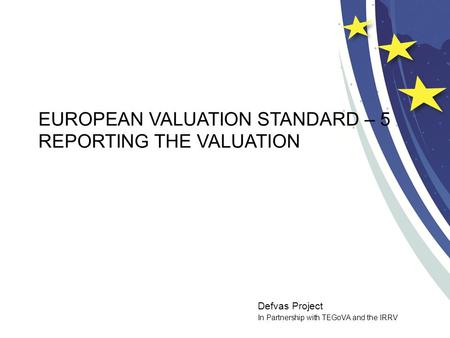 Defvas Project In Partnership with TEGoVA and the IRRV EUROPEAN VALUATION STANDARD – 5 REPORTING THE VALUATION.