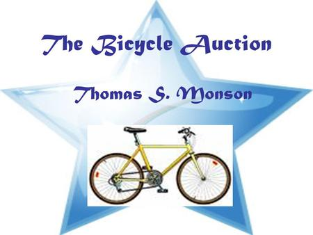 The Bicycle Auction Thomas S. Monson. Many years ago in Washington, D.C., an 11 year old boy went to a bicycle auction. auction That's sound great.