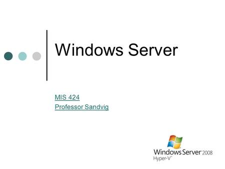 Windows Server MIS 424 Professor Sandvig. Overview Role of servers Performance Requirements Server Hardware Software Windows Server IIS.