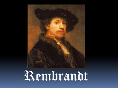 Rembrandt. Rembrandt Harmenszoon van Rijn (July 15, 1606 – October 4, 1669) was a Dutch painter. He is generally considered one of the greatest painters.