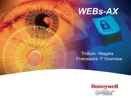 WEBs-AX Tridium- Niagara Framework IT Overview. 2 WEBs-AX Security Roger Rebennack Niagara Framework IT Overview.