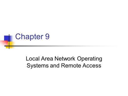 Chapter 9 Local Area Network Operating Systems and Remote Access.