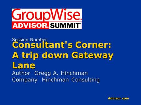 Advisor.com Consultant's Corner: A trip down Gateway Lane Author Gregg A. Hinchman Company Hinchman Consulting Session Number.