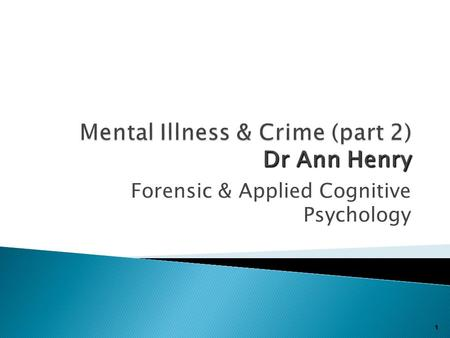 Forensic & Applied Cognitive Psychology 1.  Quiz on mental health awareness  Legal definition of sanity/ insanity  Mental Health Act 1983  Stigma.