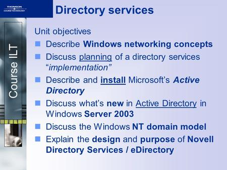 "Course ILT Directory services Unit objectives Describe Windows networking concepts Discuss planning of a directory services ""implementation"" Describe and."