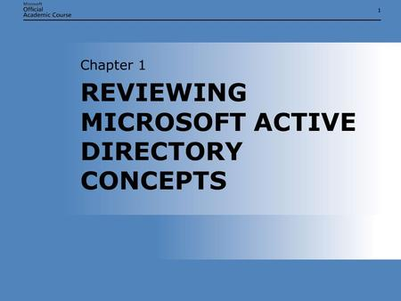 11 REVIEWING MICROSOFT <strong>ACTIVE</strong> <strong>DIRECTORY</strong> CONCEPTS Chapter 1.