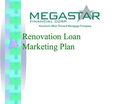 Renovation Loan Marketing Plan. Market Summary How are Renovations Financed? (and why is a Renovation Loan better?) Purchase Rehab $2 Billion Other First.