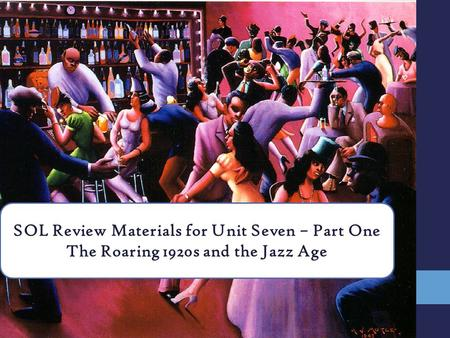 SOL Review Materials for Unit Seven – Part One The Roaring 1920s and the Jazz Age.